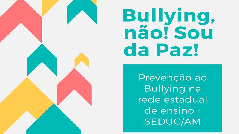 SEDUC/AM promove até o dia 13 de abril a campanha 'Bullying, não! Sou da Paz'