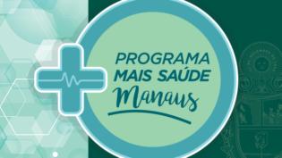 Programa Mais Saúde Manaus: oportunidade de Bolsas de Pós-Graduação para Médicos e Enfermeiros