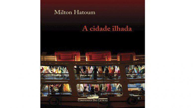 Milton Hatoum - A cidade ilhada